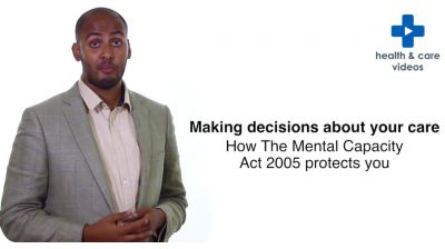 Making decisions about your care How the Mental Capacity Act 2005 protects you Thumbnail