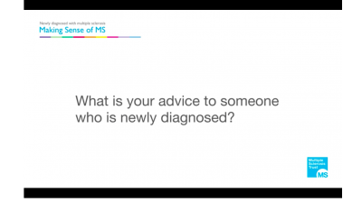 What is your advice to someone who is newly diagnosed with MS? Thumbnail