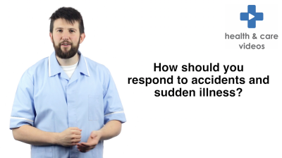 How should you respond to accidents and sudden illness Thumbnail