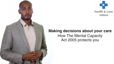 Making decisions about your care. How the Mental Capacity Act 2005 protects you Thumbnail
